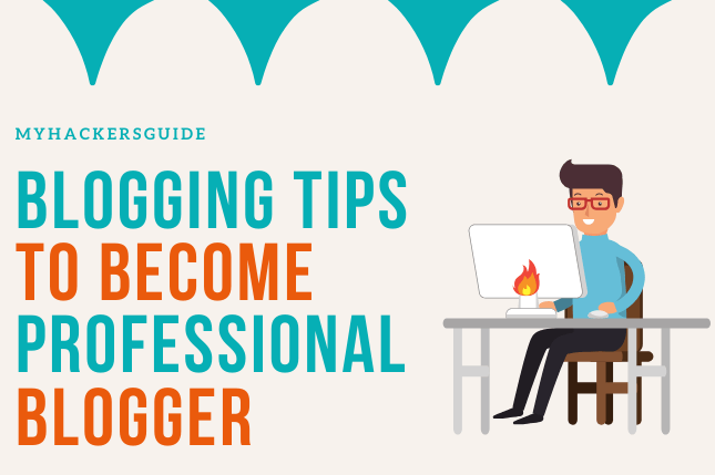 Blogging Tips to become professional blogger