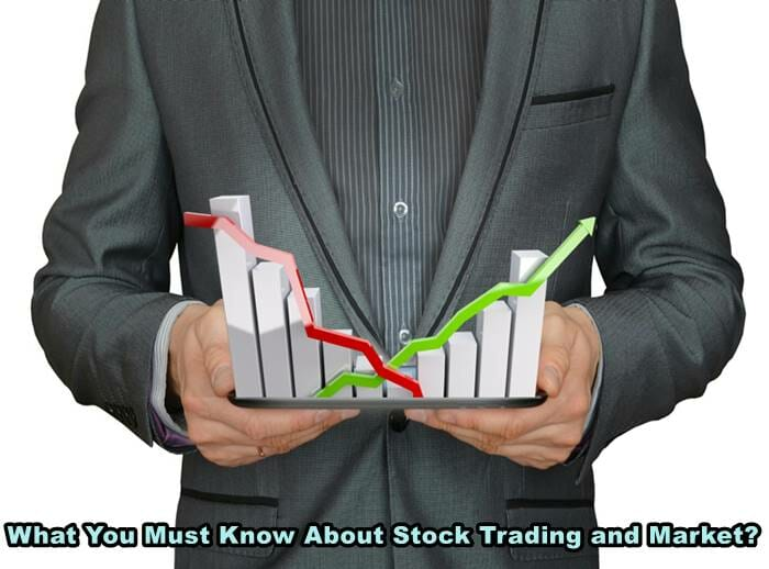 What You Must Know About Stock Trading and Market?