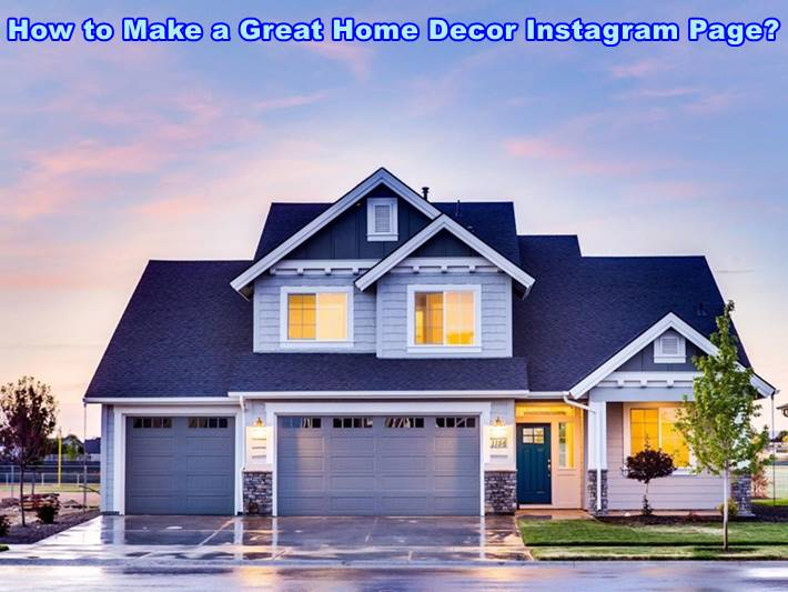 How to Make a Great Home Decor Instagram Page?