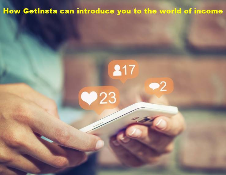 How GetInsta can introduce you to the world of income