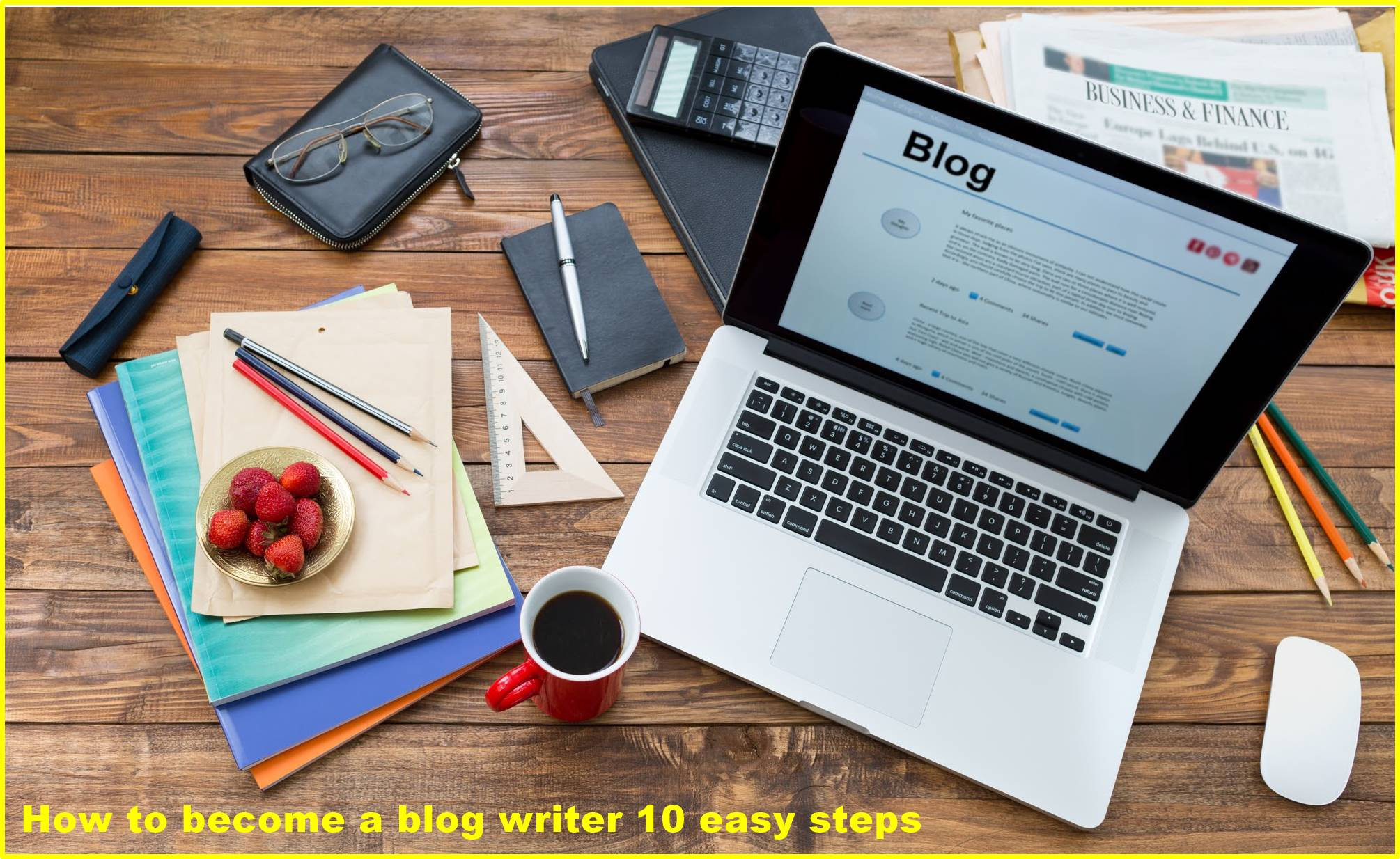 How to become a blog writer: 10 easy steps