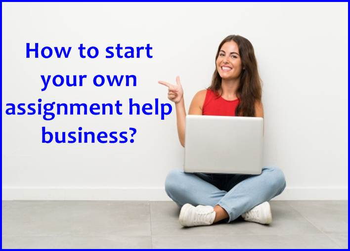 How to start your own assignment help business?