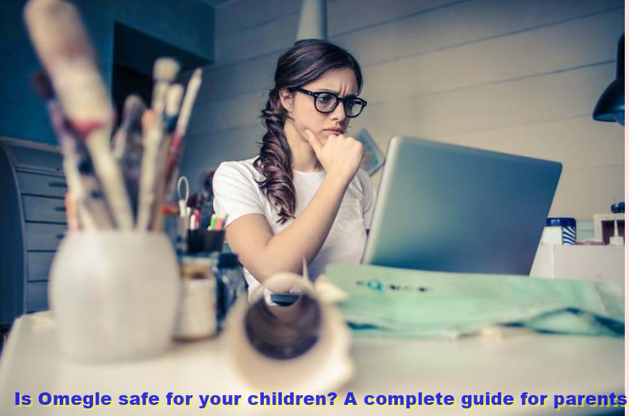 Is Omegle safe for your children? A complete guide for parents!