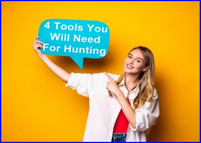 Tools You Will Need For Hunting